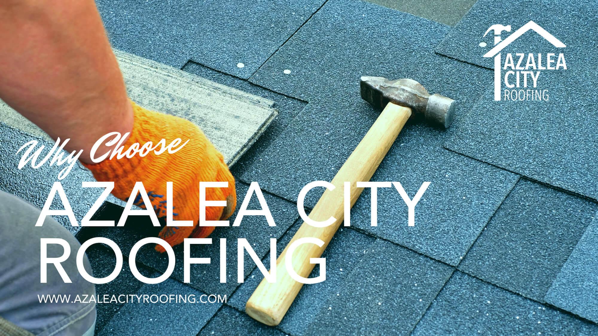 Why Choose Azalea City Roofing?
